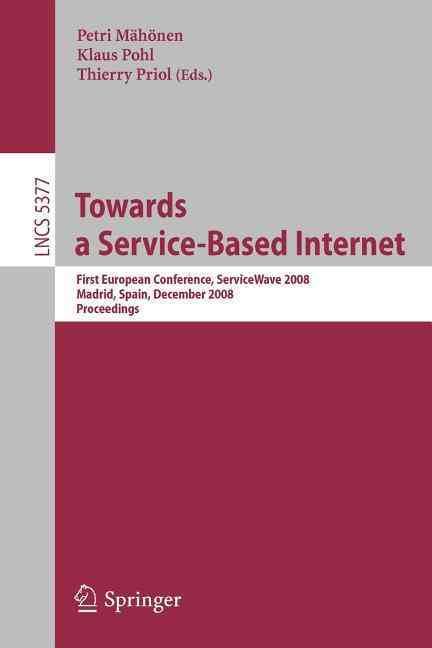 Towards a Service-Based Internet By MSh++nen, Petri (EDT)/ Pohl, Klaus (EDT)/ Priol, Thierry (EDT)